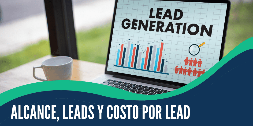 ¿qué Son Alcance, Leads Y Costo Por Lead?